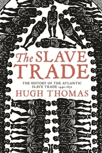 Hugh Thomas - The Slave Trade : The History of the Atlantic Slave Trade 1440-1570.