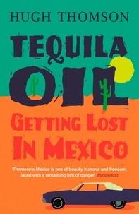 Hugh Thomson - Tequila Oil - Getting Lost In Mexico.