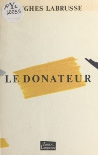 Hughes Labrusse et Michel Mousseau - Le donateur.