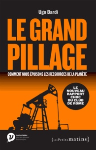 Hugo Bardi - Le grand pillage - Comment nous épuisons les ressources de la planète.