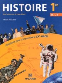 Hugo Billard - Histoire 1re ES, L, S Questions pour comprendre le XXe siècle - Programme 2011.