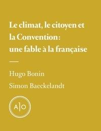 Hugo Bonin et Simon Baeckelandt - Le climat, le citoyen et la convention: une fable à la française.