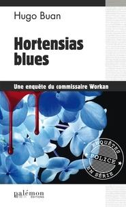Hugo Buan - Hortensias blues - Une enquête du commissaire Workan.