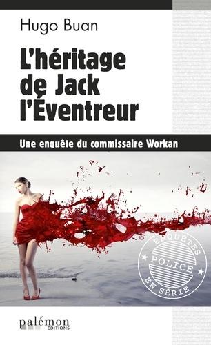 Hugo Buan - Enquêtes en série  : L'héritage de Jack l'Éventreur - Une enquête du commissaire Workan.