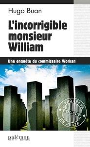 Hugo Buan - L'incorrigible monsieur William - Une nouvelle enquête du commissaire Workan.
