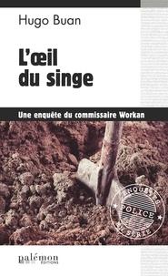 Hugo Buan - L'œil du singe - Une enquête du commissaire Workan.