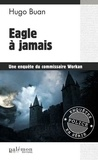 Hugo Buan - Une enquête du commisaire Workan  : Eagle à jamais.