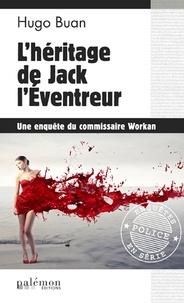 Hugo Buan - Une enquête du commisaire Workan  : L'héritage de Jack l'Eventreur.