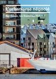 Hugo Christy et  ANMA - L'urbanisme négocié - Bordeaux, les Bassins à flot.