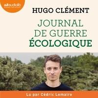 Hugo Clément et Cédric Lemaire - Journal de guerre écologique.
