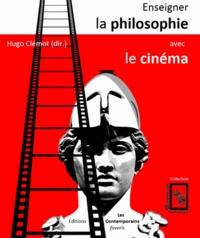 Enseigner la philosophie avec le cinéma - Hugo Clémot |