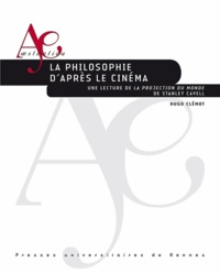 Hugo Clémot - La philosophie d'après le cinéma - Une lecture de La projection du monde de Stanley Cavell.
