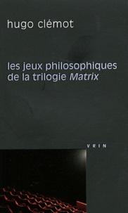 Hugo Clémot - Les jeux philosophiques de la trilogie Matrix.