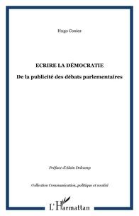 Hugo Coniez - Ecrire la démocratie - De la publicité des débats parlementaires.