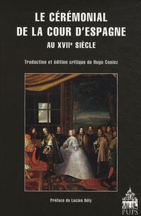 Hugo Coniez - Le cérémonial de la Cour d'Espagne au XVIIe siècle.