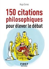 Hugo Coniez - Le petit Livre de 150 citations philosophiques pour élever le débat.