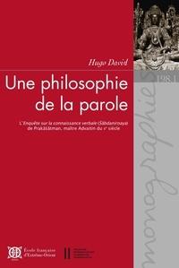 Hugo David - Une philosophie de la parole - L'Enquête sur la connaissance verbale (Sabdanirnaya) de Prakasatman, maître advaitin du Xe siècle - Pack en 2 volumes.