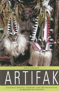 Hugo DeBlock - Artifak - Cultural revival, Tourism, and the recrafting of History in Vanuatu.