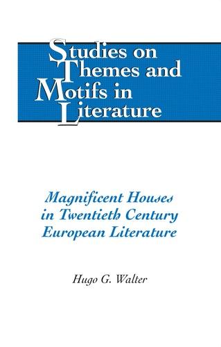 Hugo g. Walter - Magnificent Houses in Twentieth Century European Literature.