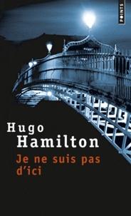 Hugo Hamilton - Je ne suis pas d'ici.