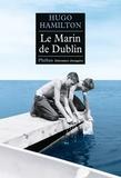 Hugo Hamilton - Le Marin de Dublin.