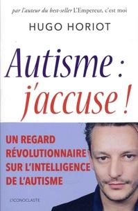 Hugo Horiot - Autisme : j'accuse !.