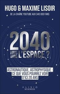 Hugo Lisoir - 2040, tous dans l'espace ? - Astronautique, astrophysique : ce que vous pourrez voir d'ici 20 ans.