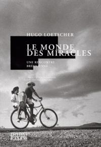 Hugo Loetscher - Le monde des miracles - Une rencontre brésilienne.