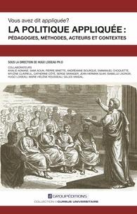 Hugo Loiseau - La politique appliquée : pédagogies, méthodes, acteurs et contextes - Vous avez-dit appliquée ?.