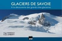Hugo Mansoux et Franz Lamberty - Glaciers de Savoie - A la découverte des grands sites glaciaires.