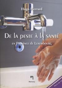 Hugo Pierrard - De la peste à la santé, en Province de Luxembourg.