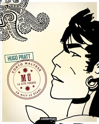 Hugo Pratt - Corto Maltese en noir et blanc Tome 12 : Mû, la cité perdue.