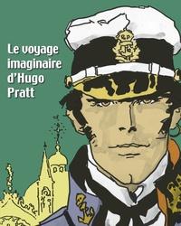 Hugo Pratt et Marc Restellini - Le voyage imaginaire d'Hugo Pratt.