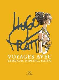 Hugo Pratt et Arthur Rimbaud - Voyages avec Rimbaud, Kipling et Baffo - Lettres d'Afrique ; Poèmes ; Sonnets érotiques.