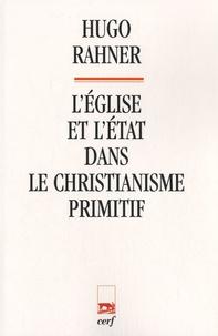 Hugo Rahner - L'église et l'état dans le christianisme primitif.