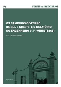 Hugo Silveira Pereira - Os caminhos-de-ferro de Sul e Sueste e o relatório do engenheiro C. F. White (1868).