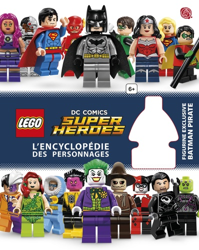 Lego Dc Comics Super Heroes L Encyclopedie Des Personnages Grand Format