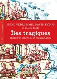 Hugo Verlhomme et David Thomas Konig - Iles tragiques - Histoires terribles et magnifiques.