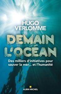 Hugo Verlomme - Demain l'océan - Des milliers d'initiatives pour sauver la mer… et l'humanité.