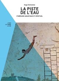 Hugo Verlomme - La Piste de l'eau - Itinéraire aquatique et spirituel.