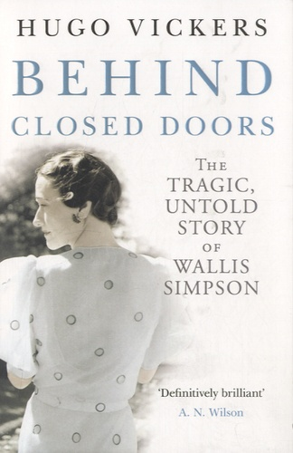 Hugo Vickers - Behind Closed Doors - The Tragic Untold Story of Wallis Simpson.