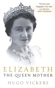 Hugo Vickers - Elizabeth - The Queen Mother.
