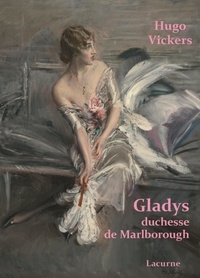 Hugo Vickers - Gladys, duchesse de Marlborough (1881-1977).