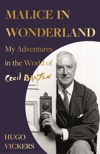 Hugo Vickers - Malice in Wonderland - My Adventures in the World of Cecil Beaton.