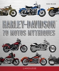 Hugo Wilson - Harley-Davidson - 70 motos mythiques.