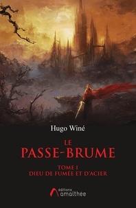 Hugo Winé - Le Passe-brume Tome I - Dieu de fumée et d'acier.