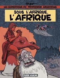 Hugot - Les expéditions du professeur Armstrong  : Sous l'Afrique, l'Afrique.