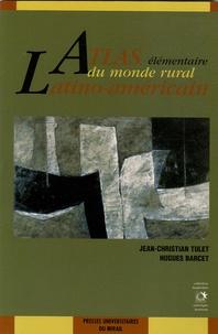 Hugues Barcet et Jean-Christian Tulet - Atlas élémentaire du monde rural latino-américain.