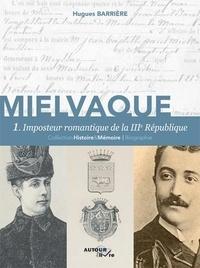 Hugues Barrière - Mielvaque Tome 1 : Imposteur romantique de la IIIe République.