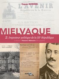 Hugues Barrière - Mielvaque Tome 2 : Imposteur politique de la IIIe République.